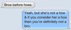 Bros for hoes uploaded by Sherry on We Heart It Couple Texts, Text Jokes, Inspirational Quotes Pictures, True Quotes, Quotable Quotes, Deep Thoughts, Thought Provoking, Picture Quotes, True Stories