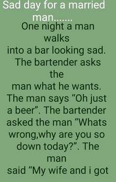 Sad day for a married man Women Jokes, Married Man, Sad Day, He Wants, Bartender, First Night, The Man, Sayings, Lyrics