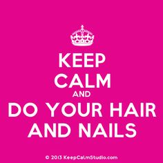 Do your hair and nails