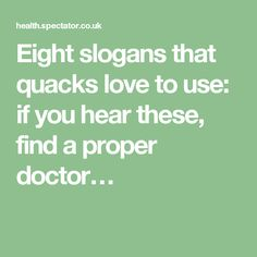 Eight slogans that quacks love to use: if you hear these, find a proper doctor…