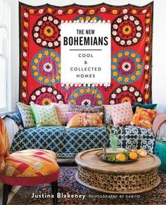 The New Bohemians: Cool & Collected Homes by Justina Blakeney In The New Bohemians, LA-based designer Justina Blakeney defines the New Bohemians as creative individuals who are boutique owners and blo
