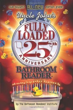 Uncle John's Fully Loaded 25th Anniversary Bathroom Reader (Uncle John's Bathroom Reader) by Bathroom Readers' Institute http://www.amazon.com/dp/1607105624/ref=cm_sw_r_pi_dp_yMBmvb1MHRVGF