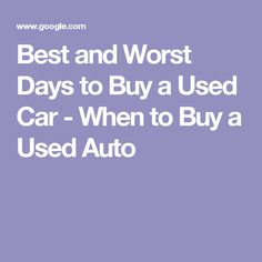 Best and Worst Days to Buy a Used Car - When to Buy a Used Auto