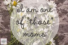 I Am One Of Those Moms ⋆ A Little R & R