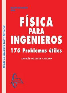 FÍSICA PARA INGENIEROS 176 Problemas Útiles Autor: Andrés Valiente Cancho  Editorial: García Maroto Editores Edición: 1 ISBN: 9788415475194 ISBN ebook: 9788415475200 Páginas: 633 Grado: en Ingeniería Civil Área: Ciencias y Salud Sección: Física  http://www.ingebook.com/ib/NPcd/IB_BooksVis?cod_primaria=1000187&codigo_libro=1055