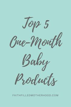 Top 5 Baby Products for One Month Olds   FaithFilledMotherhood.com