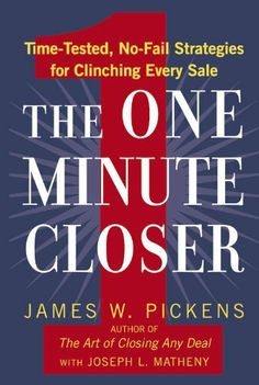 The One Minute Closer: Time-Tested, No-Fail Strategies for Clinching Every Sale by James W. Pickens. $10.98. Publication: November 17, 2008. Publisher: Business Plus (November 17, 2008). Author: James W. Pickens