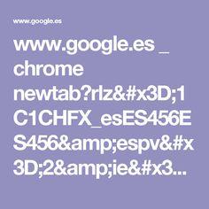 www.google.es _ chrome newtab?rlz=1C1CHFX_esES456ES456&espv=2&ie=UTF-8