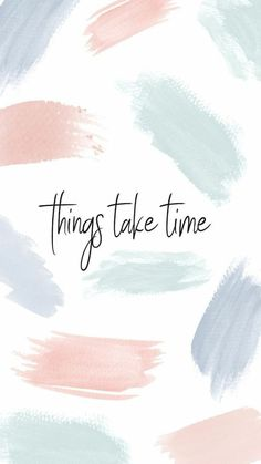 Pastel painting Wallpaper - positive quotes & Pastel paint brush stroke background, Inspirational quote phone wallpaper, iPhone background, these things take time quote screensaver, motivational quotes Paintbrush strokes background Spring pastels backgro Motivacional Quotes, Time Quotes, Happy Quotes, Words Quotes, Positive Quotes, Sayings, Flow Quotes, Doodle Quotes, Everyday Quotes