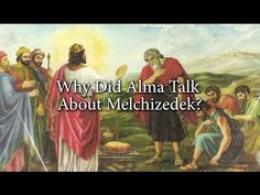 Why Did Alma Talk about Melchizedek? | Book of Mormon Central