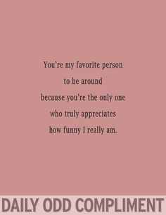 Daily Odd Compliment - Favorite Person