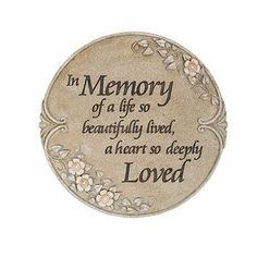 """Remembrance Stone - """"In Memory of a life so beautifully lived, a heart so deeply Loved"""""""