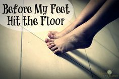 Before My Feet Hit the Floor, article by Lorrie Young Homeschool Encouragement