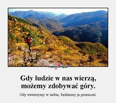 Gdy ludzie w nas wierzą, możemy zdobywać góry. - Gdy uwierzymy w siebie, będziemy je przenosić.