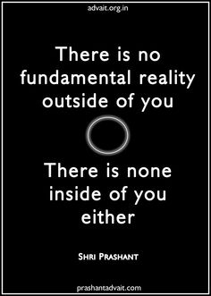 There is no fundamental reality outside of you. There is none inside of you either. ~ Shri Prashant #ShriPrashant #Advait #reality #within #truth #dream  Read at:- prashantadvait.com Watch at:- www.youtube.com/c/ShriPrashant Website:- www.advait.org.in Facebook:- www.facebook.com/prashant.advait LinkedIn:- www.linkedin.com/in/prashantadvait Twitter:- https://twitter.com/Prashant_Advait