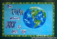 """Great April Bulletin boardAdventures of an Art Teacher: The Earth Without Art is Just """"Eh"""""""