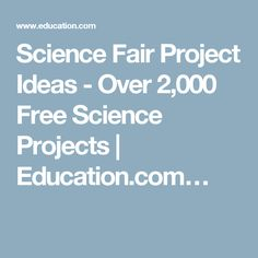 Science Fair Project Ideas - Over 2,000 Free Science Projects   Education.com…