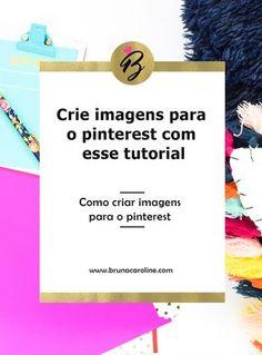 Aprenda com esse tutorial a criar imagens para o pinterest e suas  redes sociais. Dicas para blogueiras, blogger, dicas para blog, recursos para blog, ferramentas para blog, blogtips, blogging, branding, vídeos de tutorial, criar um blog, imagens para blog.