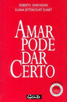 """""""Amar Pode Dar Certo"""", de Roberto Shinyashiki (Ed. Gente)."""