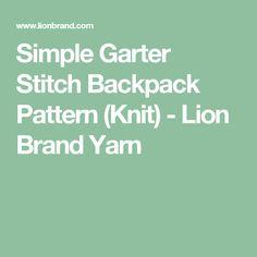 Simple Garter Stitch Backpack Pattern (Knit) - Lion Brand Yarn