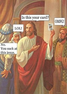 Religion, Humor, Jesus. Is this your card? No. You suck at this Jesus. LOL! OMFG!