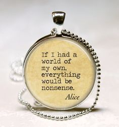 Alice In Wonderland Necklace Nonsense Fairy Tales Book Quote Literary Art Pendant with Ball Chain Inlcuded