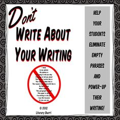 """Do your students fill their paragraphs with """"fluff"""" phrases such as, """"In my opinion, I believe . . ."""" or, """"This is why I wrote about . . . """" Helping them drop these empty phrases will improve their writing by leaps and bounds! Here's a mini-lesson developed to teach students to write about their topic, not about their writing! Classroom poster, worksheets, writing assignment all included."""