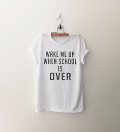 Wake me up when school is over • Sweatshirt • Clothes Casual Outift for • teens • movies • girls • women •. summer • fall • spring • winter • outfit ideas • hipster • dates • school • parties • Tumblr Teen Fashion Print Tee Shirt