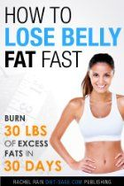 How to Lose Belly Fat Fast: Lose 30 Pounds of Excess Fats in 30 Days!