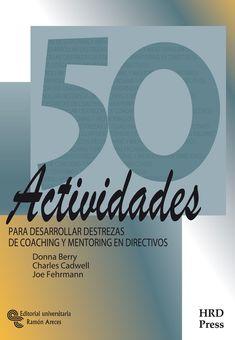 50 actividades para desarrollar destrezas de coaching y mentoring en directivos / Donna Berry, Charles Cadwell, Joe Fehrmann