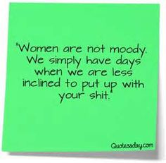 Image detail for -Women Are Not Moody | Quotes A Day