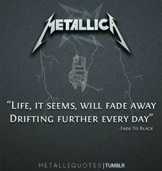 Fade to black: Metallica Song gives me chills Metallica Quotes, Metallica Lyrics, Fade To Black Metallica, Music Is Life, My Music, Rock Quotes, My Favorite Music, Lyric Quotes, Music Lyrics
