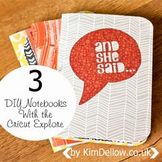 Kim Dellow: DIY Notebooks Tutorial With The Cricut Explore