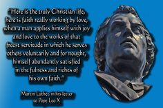 Martin Luther in his letter to Pope Leo X about what constitutes the truly Christian life.