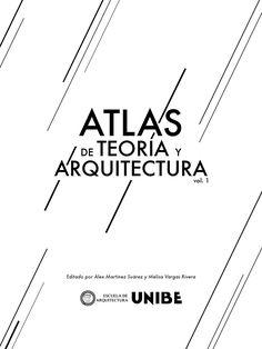 Atlas de Teoría y Arquitectura, Vol 1.  Universidad Iberoamericana, UNIBE.  |  2014  |  Santo Domingo, Rep.Dom.  |  Alex Martínez Suárez y Melisa Vargas, Editores.