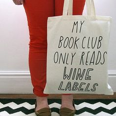 Are you interested in our slogan canvas shopping tote bag? With our my book club only reads wine labels tote bag you need look no further. Just In Case, Just For You, Starting A Book, This Is A Book, In Vino Veritas, Thats The Way, Book Worms, In This World, Slogan