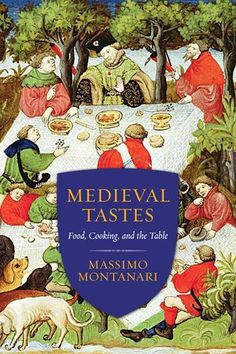 Medieval Tastes: Food, Cooking, and the Table (Arts and Traditions of the Table: Perspectives on Culinary History) Hardcover – March 2015 by Massimo Montanari (Author), Beth Archer Brombert (Author) Religion, Water Into Wine, Food Tasting, Books For Teens, Food Trends, New Books, Cooking Recipes, Traditional, Holiday Decor