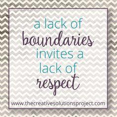 A lack of boundaries invites a lack of respect