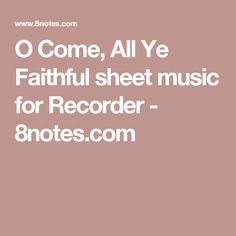O Come, All Ye Faithful sheet music for Recorder - 8notes.com
