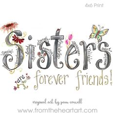 The Sisters Print is an original design painted by Pam Coxwell. -The watermark seen on the sample photo will not appear on the print you receive.all designs copyright pam coxwell designs - thank you for not copying or duplicating in any form Sister Love Quotes, Sister Poems, I Love My Daughter, Mothers Day Quotes, Sister Sayings, Thank You Sister, Sister Cards, Daughter Quotes, Father Daughter