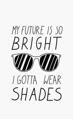 My Future Is So Bright I Gotta Wear Shades - neon avid shirts Eye Quotes, Swag Quotes, Eye Sayings, Selfie Quotes, Glasses Quotes, Vision Quotes, Instagram Bio Quotes, Good Instagram Bios, Qoutes