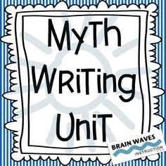 ---8 Day - Common Core Aligned Writing Unit---  In this unit, students write a myth that creatively presents an explanation of an unknown filled with genre characteristics, voice, and engaging word choice.