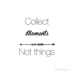 """☀️ """"Collect moments, not things"""" #blogginggals #quote #quoteoftheday #Regram via @katielewla"""