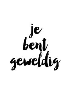 Je bent geweldig YOU ARE GREAT #dutch #quote