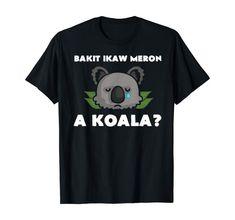 Funny Filipino Statement Pinoy Joke Philippines Koala T-Shirt Puns Jokes, Funny Memes, Hilarious, Funny Koala, Filipino Funny, Tagalog Quotes, Pinoy, Shirt Price, Branded T Shirts