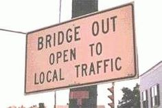 Bridge Out?!  One way to cut down population, but it might raise local taxes. :/