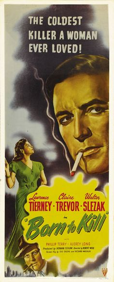 Born to Kill (RKO, Insert X Film Noir. Starring Lawrence Tierney, Claire Trevor, - Available at Sunday Internet Movie Poster. Classic Film Noir, Classic Movies, Old Movies, Vintage Movies, Lawrence Tierney, Claire Trevor, Robert Wise, Old Hollywood Movies, Hollywood Stars
