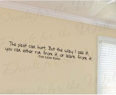 "Lion King ""The past can hurt.  But the way I look at it, you can either run from it, or learn from it."" Rafiki  Wall Decal Art"
