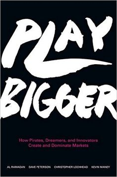 Play Bigger: How Pirates, Dreamers, and Innovators Create and Dominate Markets - Livros importados na Amazon.com.br
