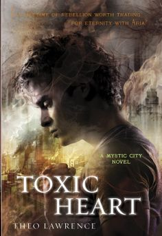 Toxic Heart (Mystic City #2) by Theo Lawrence (April 8, 2014)
